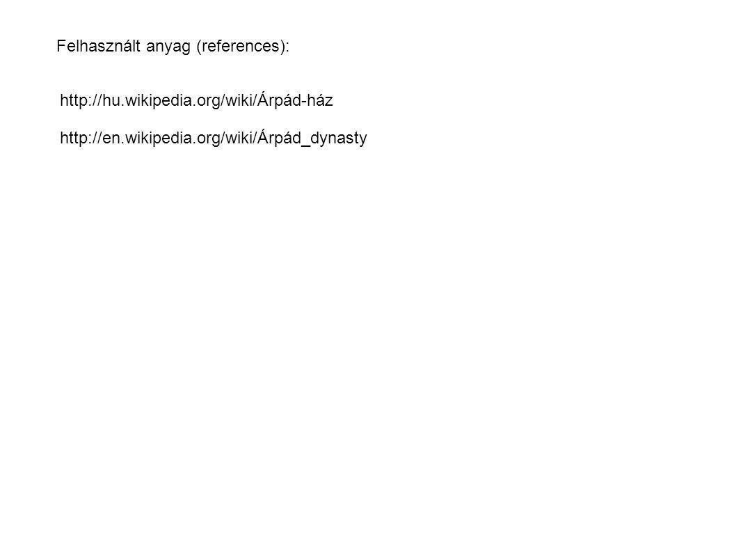 Felhasznált anyag (references): http://hu.wikipedia.org/wiki/Árpád-ház http://en.wikipedia.org/wiki/Árpád_dynasty