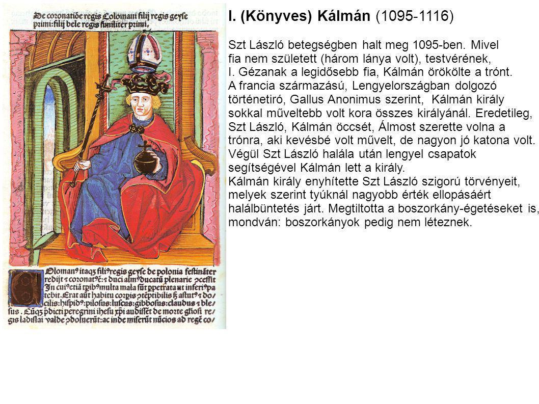 I. (Könyves) Kálmán (1095-1116) Szt László betegségben halt meg 1095-ben. Mivel fia nem született (három lánya volt), testvérének, I. Gézanak a legidő