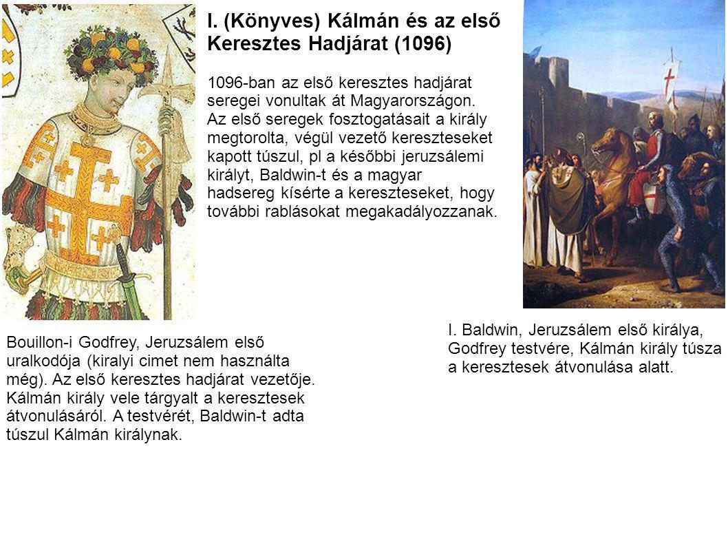 I. (Könyves) Kálmán és az első Keresztes Hadjárat (1096) 1096-ban az első keresztes hadjárat seregei vonultak át Magyarországon. Az első seregek foszt