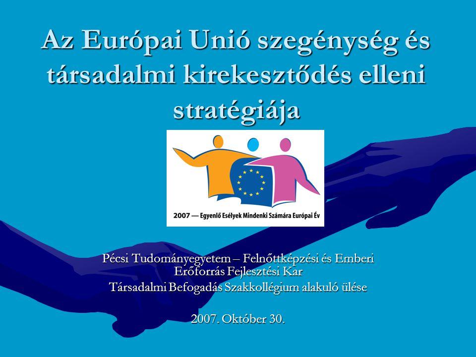 Az Európai Unió szegénység és társadalmi kirekesztődés elleni stratégiája Pécsi Tudományegyetem – Felnőttképzési és Emberi Erőforrás Fejlesztési Kar T