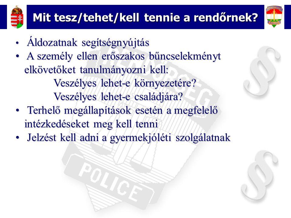 12 Mit tesz/tehet/kell tennie a rendőrnek? Áldozatnak segítségnyújtás Áldozatnak segítségnyújtás A személy ellen erőszakos bűncselekményt elkövetőket