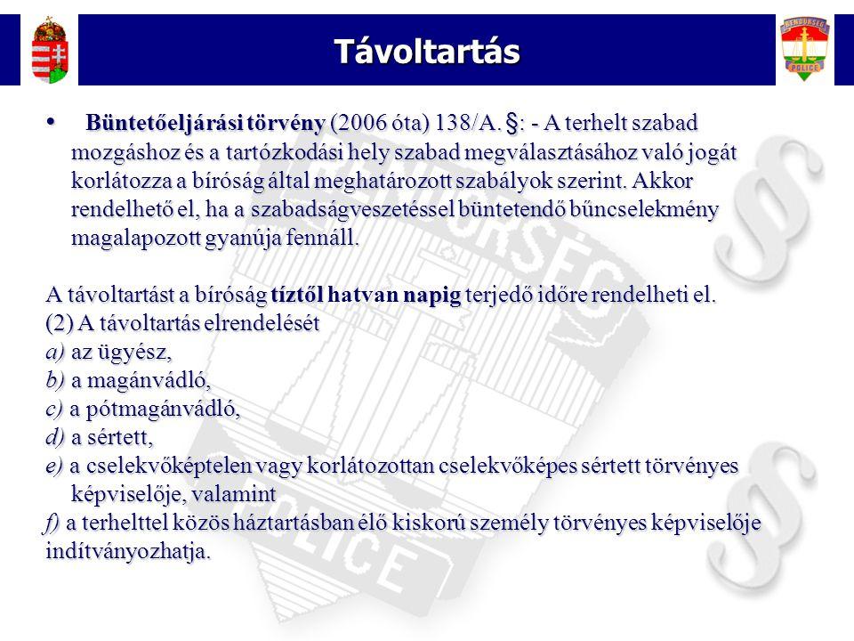 13 Távoltartás Büntetőeljárási törvény (2006 óta) 138/A.