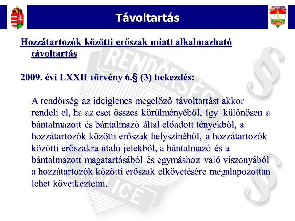 15 Távoltartás Hozzátartozók közötti erőszak miatt alkalmazható távoltartás 2009. évi LXXII törvény 6.§ (3) bekezdés: A rendőrség az ideiglenes megelő