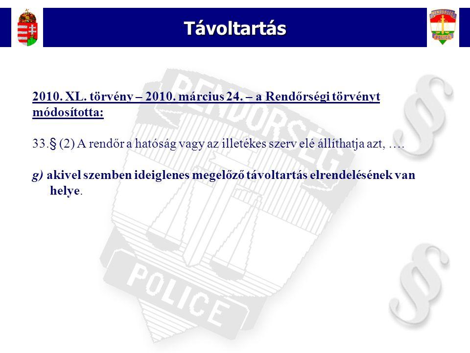 19 Távoltartás 2010. XL. törvény – 2010. március 24. – a Rendőrségi törvényt módosította: 33.§ (2) A rendőr a hatóság vagy az illetékes szerv elé állí