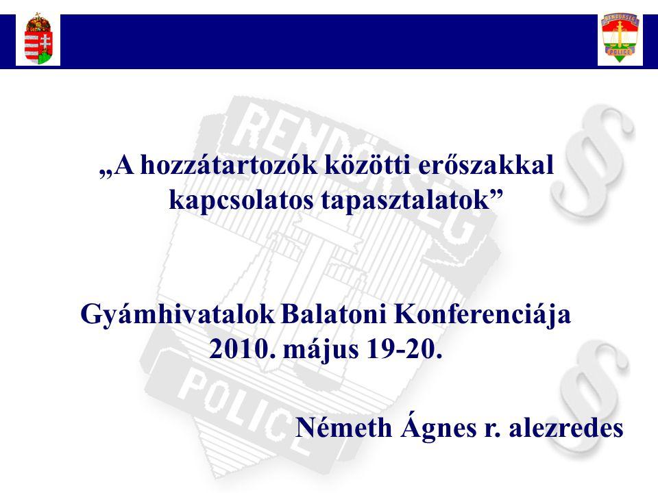 """2 """"A hozzátartozók közötti erőszakkal kapcsolatos tapasztalatok"""" Gyámhivatalok Balatoni Konferenciája 2010. május 19-20. Németh Ágnes r. alezredes"""