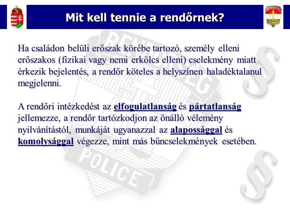 9 Mit kell tennie a rendőrnek? Ha családon belüli erőszak körébe tartozó, személy elleni erőszakos (fizikai vagy nemi erkölcs elleni) cselekmény miatt