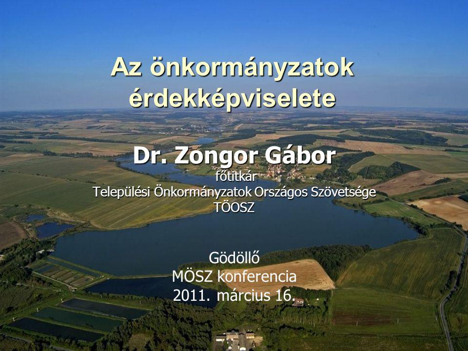 Az önkormányzatok érdekképviselete Dr. Zongor Gábor főtitkár főtitkár Települési Önkormányzatok Országos Szövetsége TÖOSZ Gödöllő MÖSZ konferencia 201