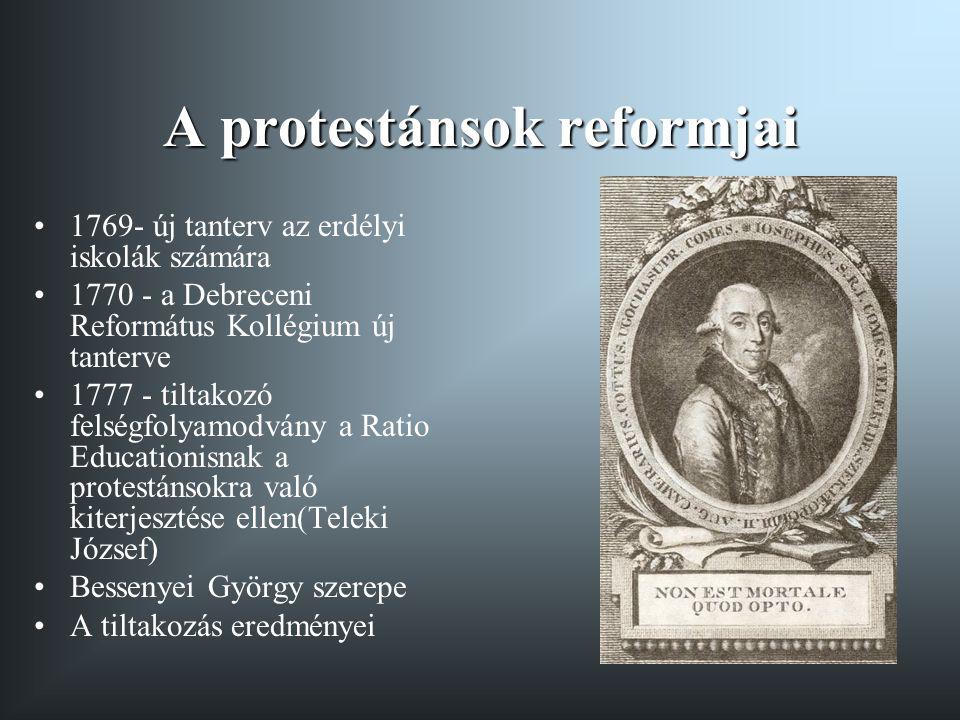 A protestánsok reformjai 1769- új tanterv az erdélyi iskolák számára 1770 - a Debreceni Református Kollégium új tanterve 1777 - tiltakozó felségfolyam