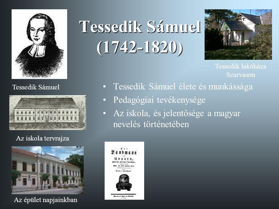 Tessedik Sámuel (1742-1820) Tessedik Sámuel élete és munkássága Pedagógiai tevékenysége Az iskola, és jelentősége a magyar nevelés történetében Tessed