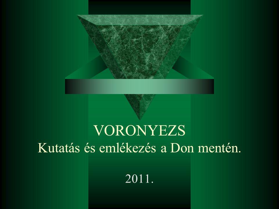 VORONYEZS Kutatás és emlékezés a Don mentén. 2011.