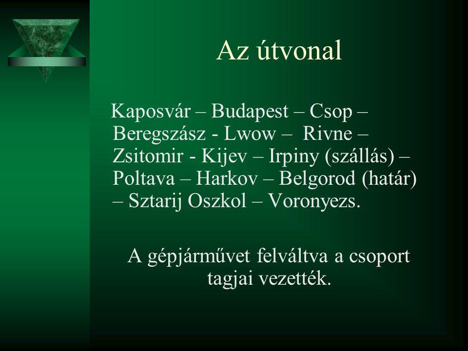Az útvonal Kaposvár – Budapest – Csop – Beregszász - Lwow – Rivne – Zsitomir - Kijev – Irpiny (szállás) – Poltava – Harkov – Belgorod (határ) – Sztari