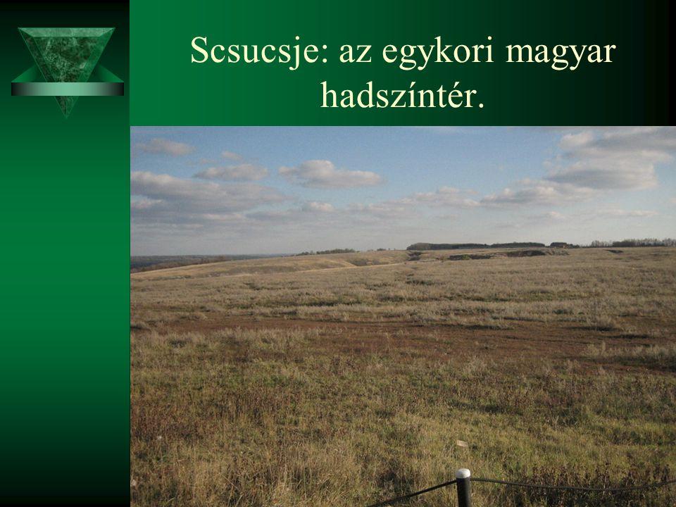 Scsucsje: az egykori magyar hadszíntér.