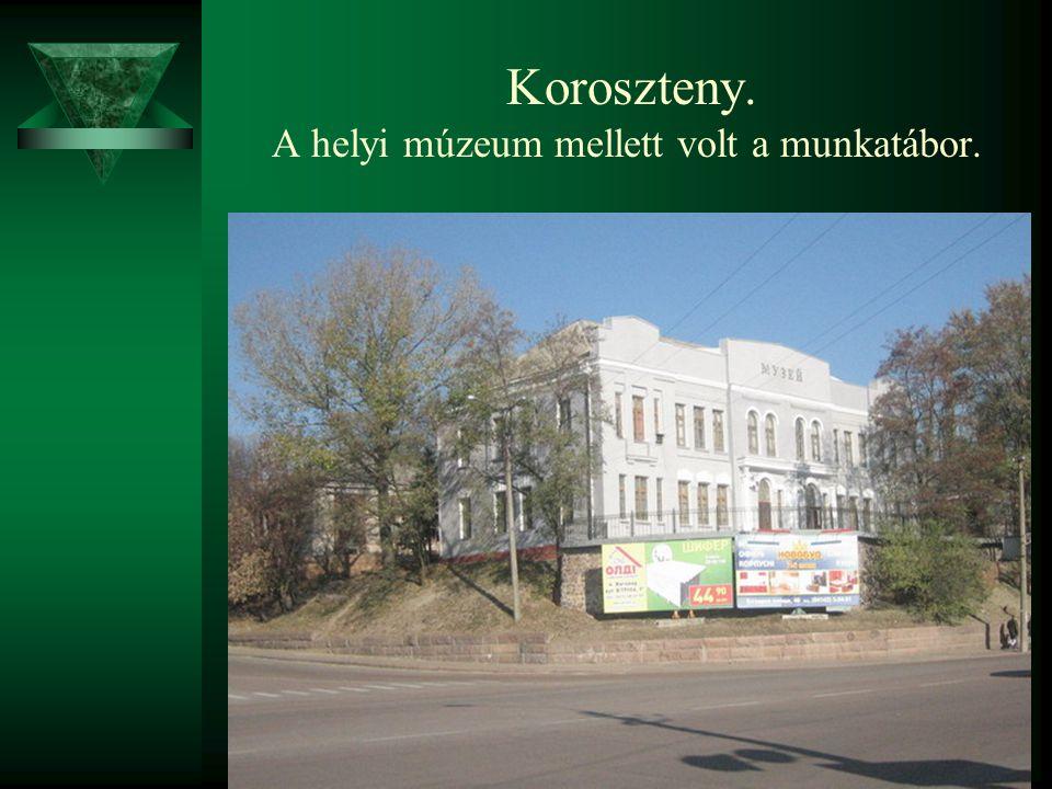Koroszteny. A helyi múzeum mellett volt a munkatábor.