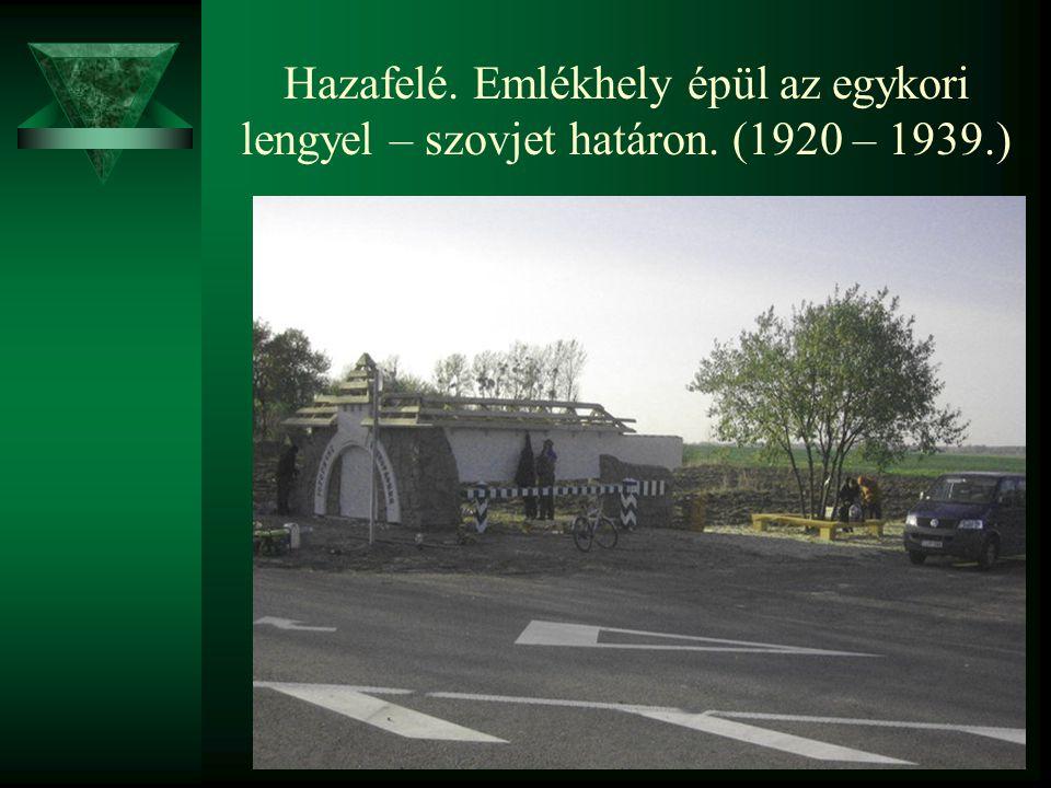 Hazafelé. Emlékhely épül az egykori lengyel – szovjet határon. (1920 – 1939.)