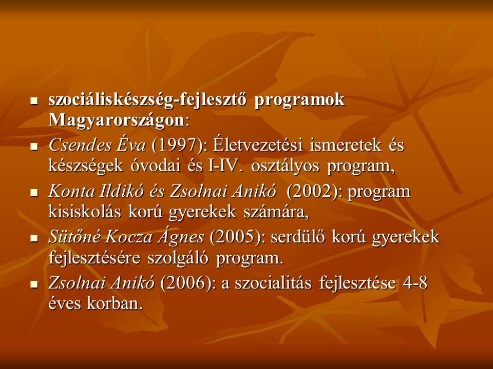 szociáliskészség-fejlesztő programok Magyarországon: szociáliskészség-fejlesztő programok Magyarországon: Csendes Éva (1997): Életvezetési ismeretek é
