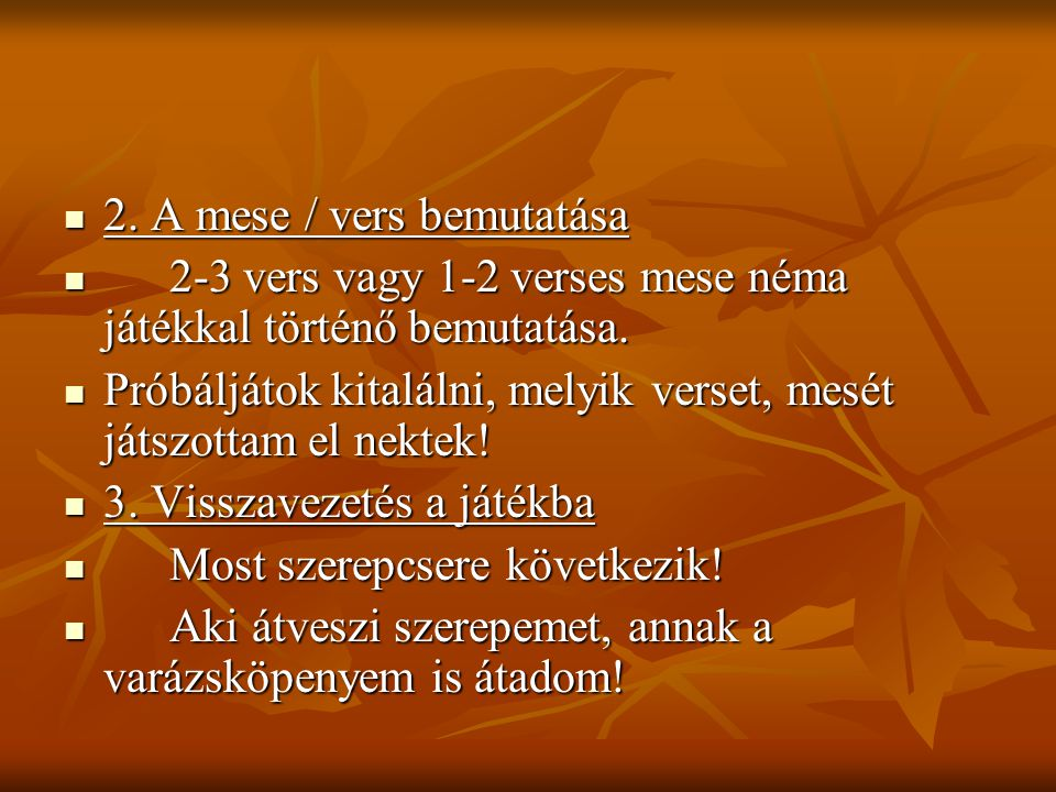 2. A mese / vers bemutatása 2. A mese / vers bemutatása 2-3 vers vagy 1-2 verses mese néma játékkal történő bemutatása. 2-3 vers vagy 1-2 verses mese