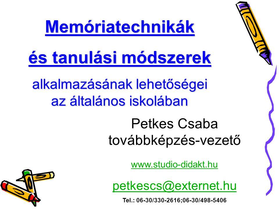 Memóriatechnikák és tanulási módszerek alkalmazásának lehetőségei az általános iskolában Petkes Csaba továbbképzés-vezető www.studio-didakt.hu petkesc