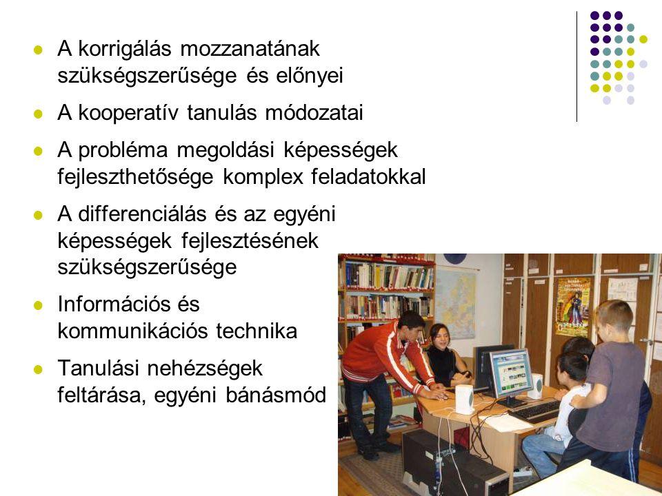A korrigálás mozzanatának szükségszerűsége és előnyei A kooperatív tanulás módozatai A probléma megoldási képességek fejleszthetősége komplex feladato