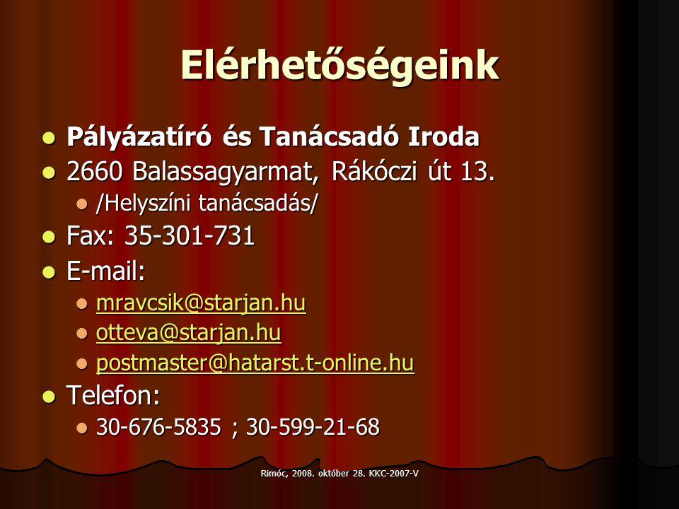 Rimóc, 2008. október 28. KKC-2007-V Elérhetőségeink Pályázatíró és Tanácsadó Iroda Pályázatíró és Tanácsadó Iroda 2660 Balassagyarmat, Rákóczi út 13.