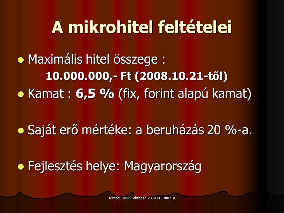 Rimóc, 2008. október 28. KKC-2007-V A mikrohitel feltételei Maximális hitel összege : Maximális hitel összege : 10.000.000,- Ft (2008.10.21-től) Kamat