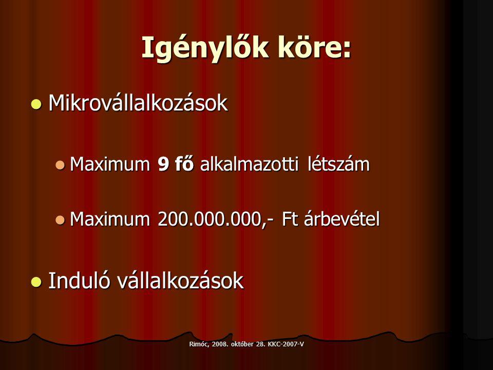 Rimóc, 2008. október 28. KKC-2007-V Igénylők köre: Mikrovállalkozások Mikrovállalkozások Maximum 9 fő alkalmazotti létszám Maximum 9 fő alkalmazotti l