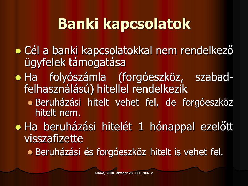 Rimóc, 2008. október 28. KKC-2007-V Banki kapcsolatok Cél a banki kapcsolatokkal nem rendelkező ügyfelek támogatása Cél a banki kapcsolatokkal nem ren
