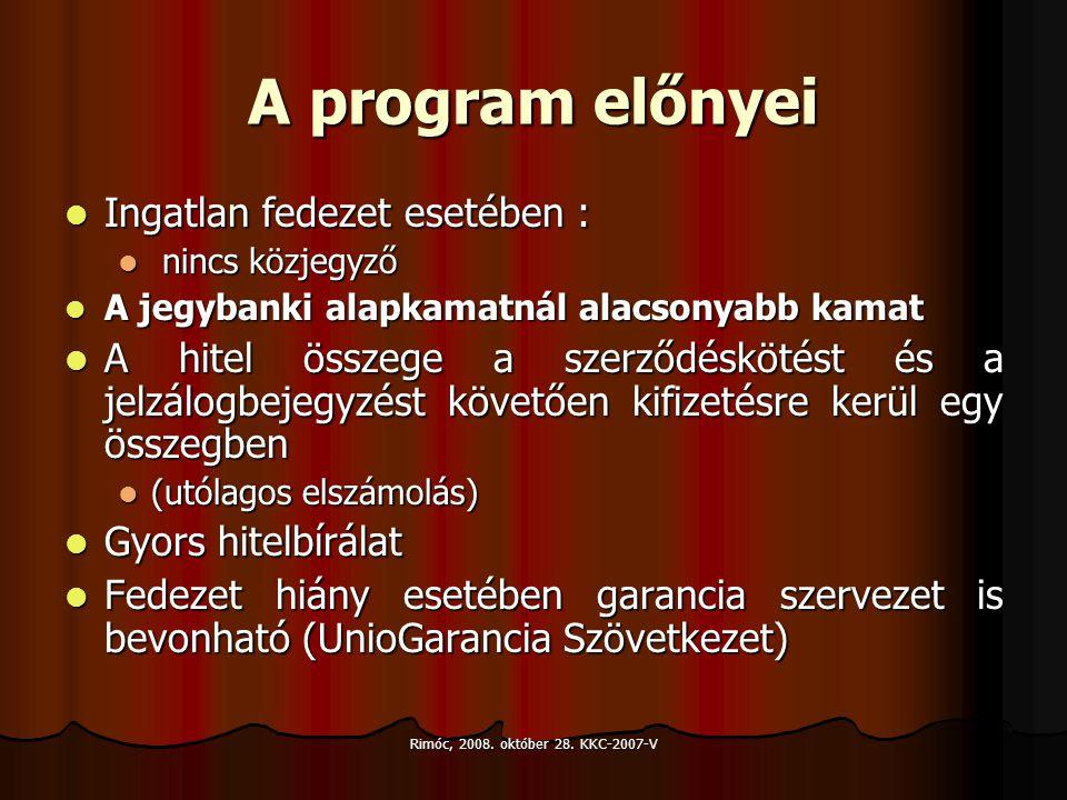 Rimóc, 2008. október 28. KKC-2007-V A program előnyei Ingatlan fedezet esetében : Ingatlan fedezet esetében : nincs közjegyző nincs közjegyző A jegyba