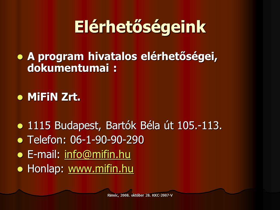 Rimóc, 2008. október 28. KKC-2007-V Elérhetőségeink A program hivatalos elérhetőségei, dokumentumai : A program hivatalos elérhetőségei, dokumentumai