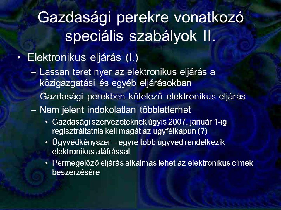 Gazdasági perekre vonatkozó speciális szabályok II. Elektronikus eljárás (I.) –Lassan teret nyer az elektronikus eljárás a közigazgatási és egyéb eljá
