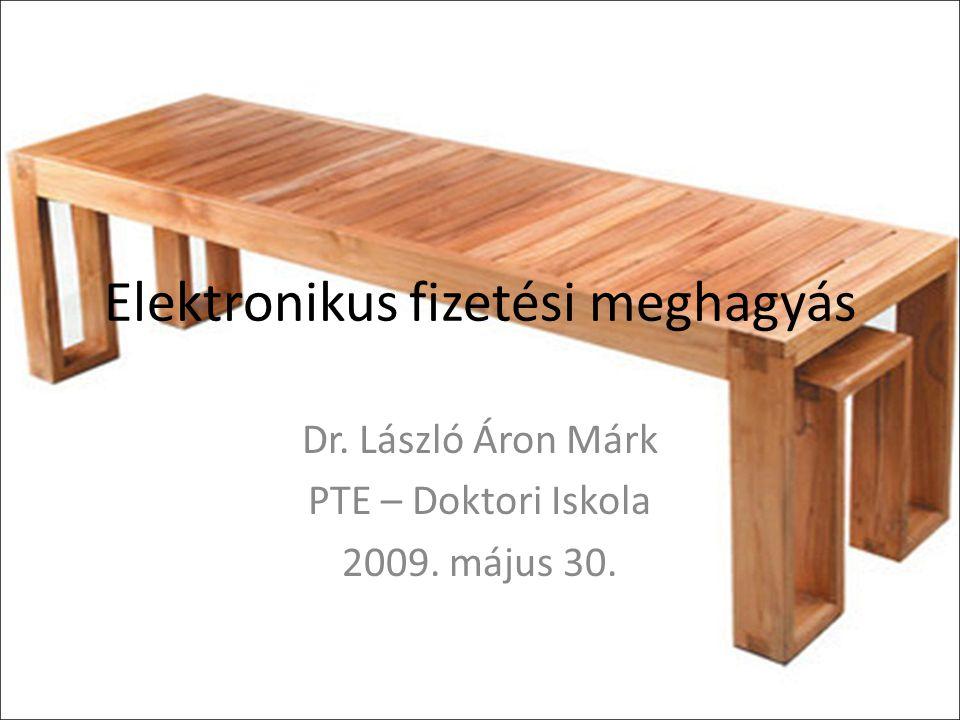 Elektronikus fizetési meghagyás Dr. László Áron Márk PTE – Doktori Iskola 2009. május 30.