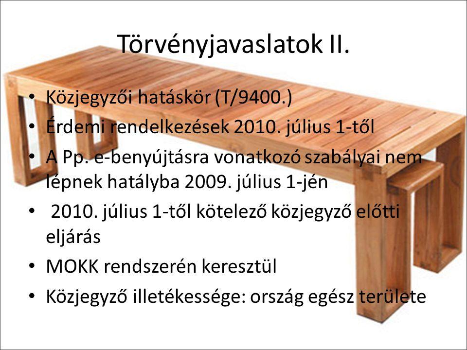 Törvényjavaslatok II. Közjegyzői hatáskör (T/9400.) Érdemi rendelkezések 2010. július 1-től A Pp. e-benyújtásra vonatkozó szabályai nem lépnek hatályb
