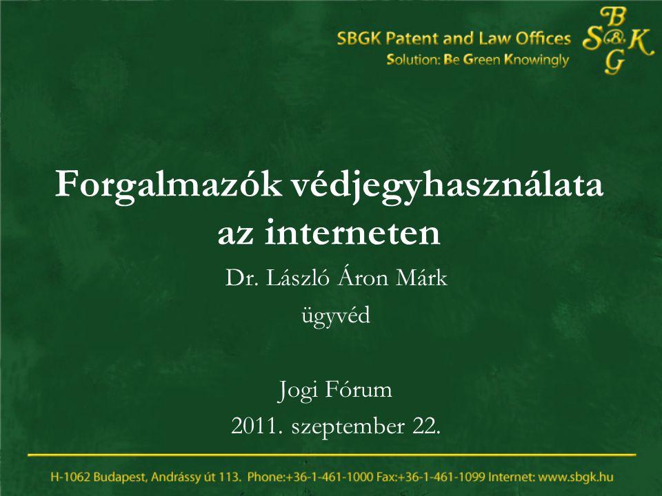 Forgalmazók védjegyhasználata az interneten Dr.László Áron Márk ügyvéd Jogi Fórum 2011.