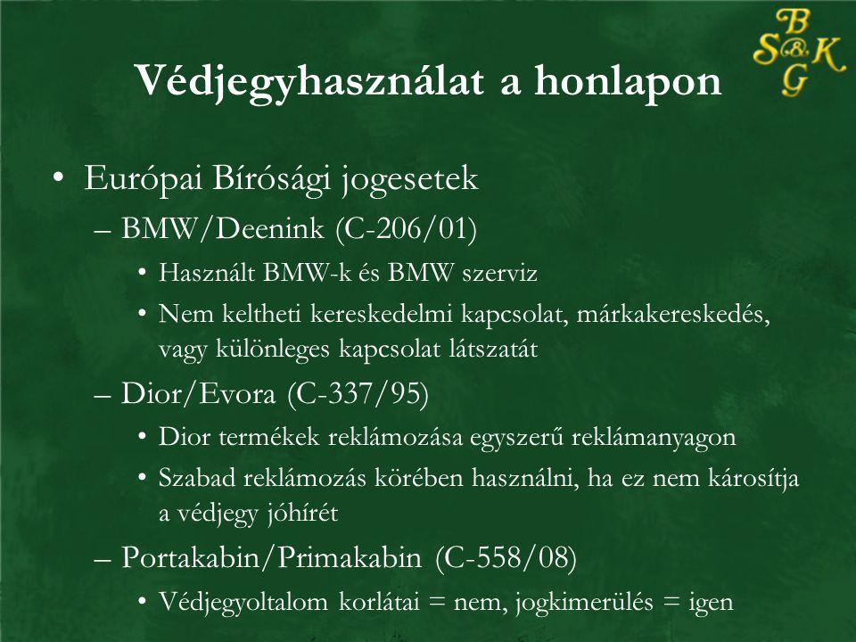 Védjegyhasználat a honlapon Európai Bírósági jogesetek –BMW/Deenink (C-206/01) Használt BMW-k és BMW szerviz Nem keltheti kereskedelmi kapcsolat, márkakereskedés, vagy különleges kapcsolat látszatát –Dior/Evora (C-337/95) Dior termékek reklámozása egyszerű reklámanyagon Szabad reklámozás körében használni, ha ez nem károsítja a védjegy jóhírét –Portakabin/Primakabin (C-558/08) Védjegyoltalom korlátai = nem, jogkimerülés = igen