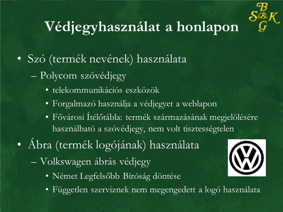 Szó (termék nevének) használata –Polycom szóvédjegy telekommunikációs eszközök Forgalmazó használja a védjegyet a weblapon Fővárosi Ítélőtábla: termék származásának megjelölésére használható a szóvédjegy, nem volt tisztességtelen Ábra (termék logójának) használata –Volkswagen ábrás védjegy Német Legfelsőbb Bíróság döntése Független szerviznek nem megengedett a logó használata