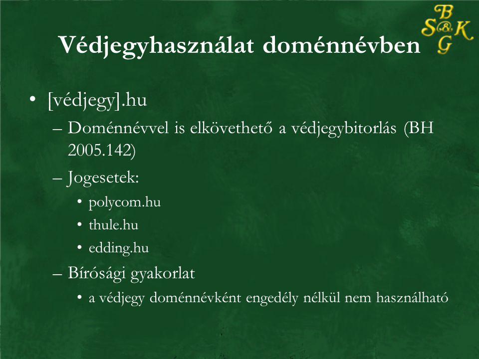 Védjegyhasználat doménnévben [védjegy].hu –Doménnévvel is elkövethető a védjegybitorlás (BH 2005.142) –Jogesetek: polycom.hu thule.hu edding.hu –Bírósági gyakorlat a védjegy doménnévként engedély nélkül nem használható