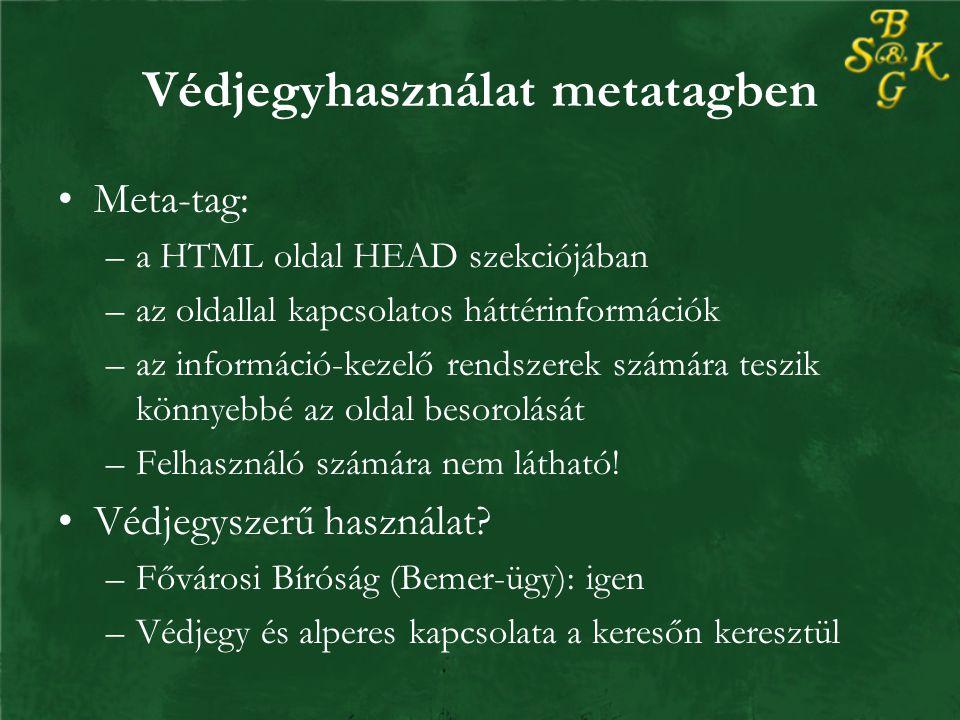 Védjegyhasználat metatagben Meta-tag: –a HTML oldal HEAD szekciójában –az oldallal kapcsolatos háttérinformációk –az információ-kezelő rendszerek számára teszik könnyebbé az oldal besorolását –Felhasználó számára nem látható.