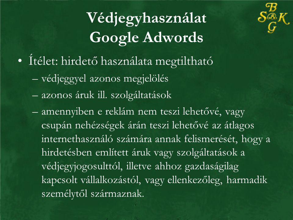 Védjegyhasználat Google Adwords Ítélet: hirdető használata megtiltható –védjeggyel azonos megjelölés –azonos áruk ill.