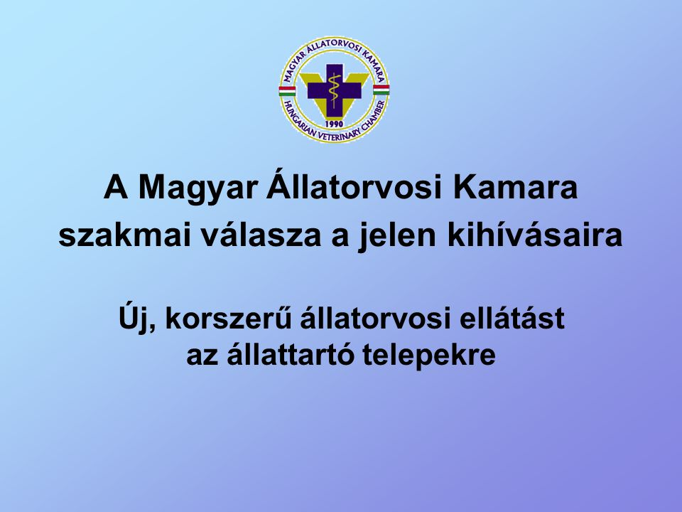 A Magyar Állatorvosi Kamara szakmai válasza a jelen kihívásaira Új, korszerű állatorvosi ellátást az állattartó telepekre