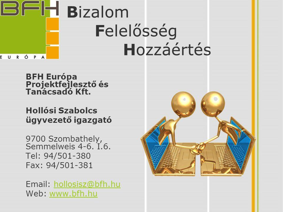 Bizalom Felelősség Hozzáértés BFH Európa Projektfejlesztő és Tanácsadó Kft. Hollósi Szabolcs ügyvezető igazgató 9700 Szombathely, Semmelweis 4-6. I.6.