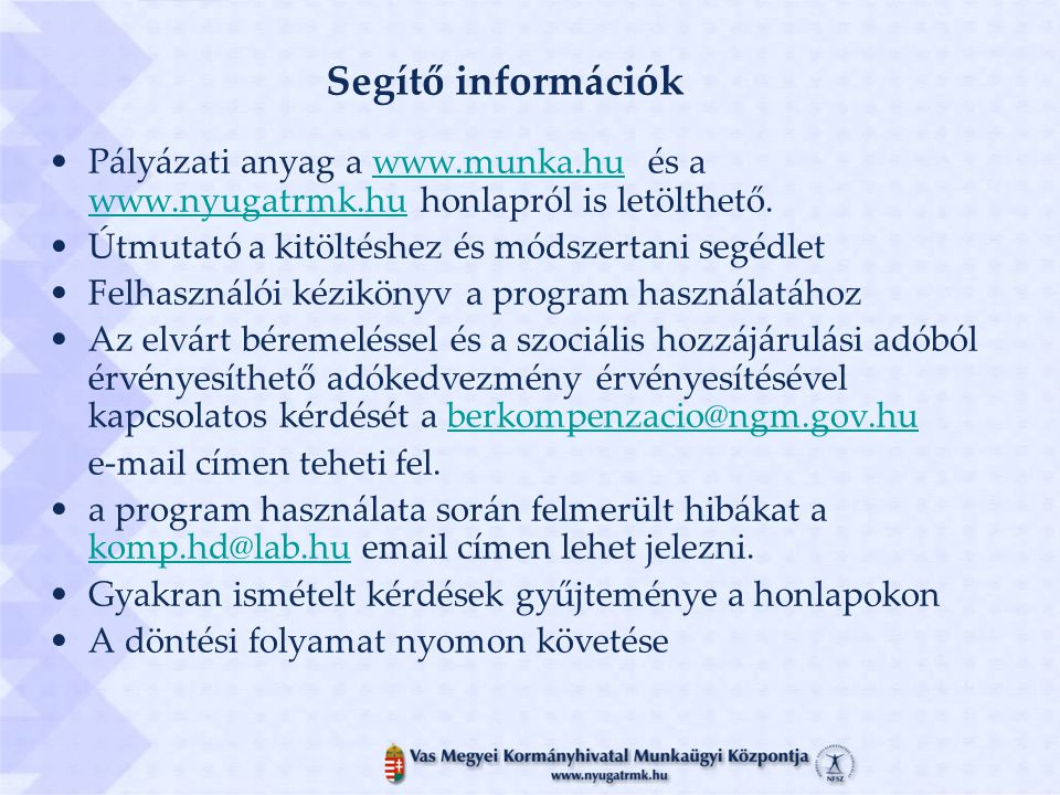 Segítő információk Pályázati anyag a www.munka.hu és a www.nyugatrmk.hu honlapról is letölthető.