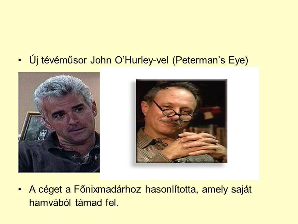 Új tévéműsor John O'Hurley-vel (Peterman's Eye) A céget a Főnixmadárhoz hasonlította, amely saját hamvából támad fel.