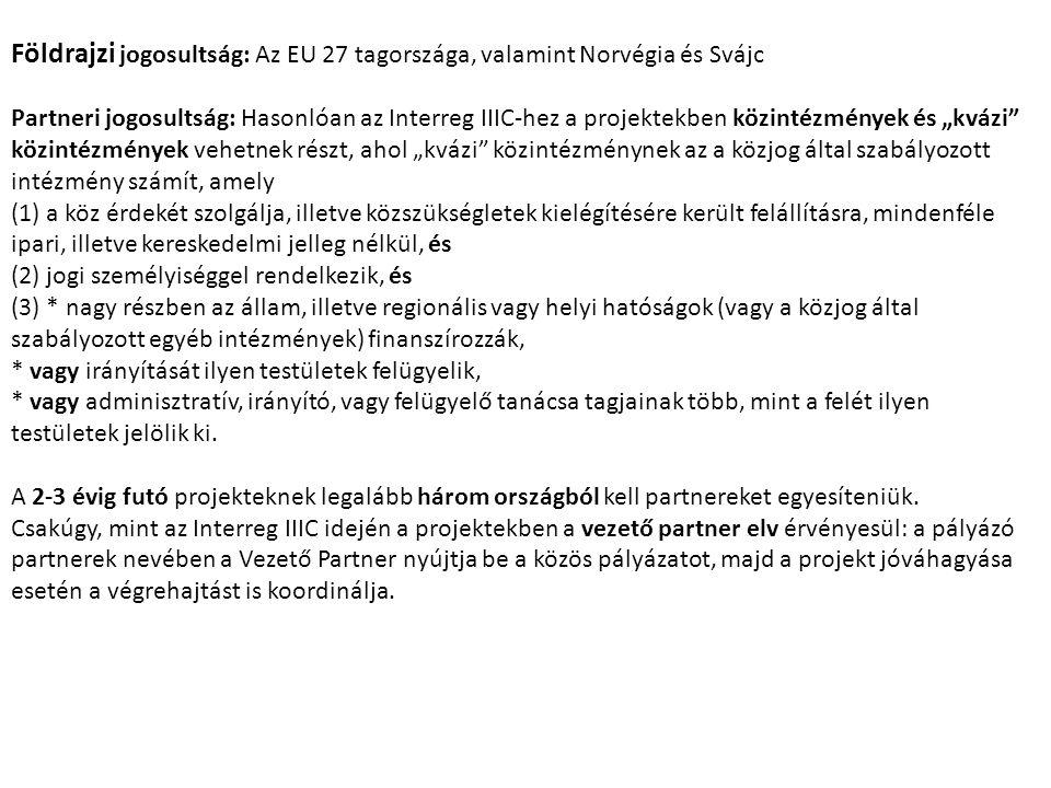 """Földrajzi jogosultság: Az EU 27 tagországa, valamint Norvégia és Svájc Partneri jogosultság: Hasonlóan az Interreg IIIC-hez a projektekben közintézmények és """"kvázi közintézmények vehetnek részt, ahol """"kvázi közintézménynek az a közjog által szabályozott intézmény számít, amely (1) a köz érdekét szolgálja, illetve közszükségletek kielégítésére került felállításra, mindenféle ipari, illetve kereskedelmi jelleg nélkül, és (2) jogi személyiséggel rendelkezik, és (3) * nagy részben az állam, illetve regionális vagy helyi hatóságok (vagy a közjog által szabályozott egyéb intézmények) finanszírozzák, * vagy irányítását ilyen testületek felügyelik, * vagy adminisztratív, irányító, vagy felügyelő tanácsa tagjainak több, mint a felét ilyen testületek jelölik ki."""