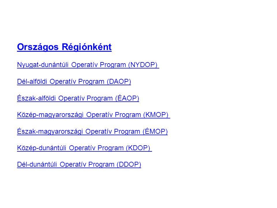 Országos Régiónként Nyugat-dunántúli Operatív Program (NYDOP) Dél-alföldi Operatív Program (DAOP)Nyugat-dunántúli Operatív Program (NYDOP) Dél-alföldi Operatív Program (DAOP) Észak-alföldi Operatív Program (ÉAOP) Közép-magyarországi Operatív Program (KMOP) Észak-magyarországi Operatív Program (ÉMOP) Közép-dunántúli Operatív Program (KDOP) Dél-dunántúli Operatív Program (DDOP) Észak-alföldi Operatív Program (ÉAOP) Közép-magyarországi Operatív Program (KMOP) Észak-magyarországi Operatív Program (ÉMOP) Közép-dunántúli Operatív Program (KDOP) Dél-dunántúli Operatív Program (DDOP)