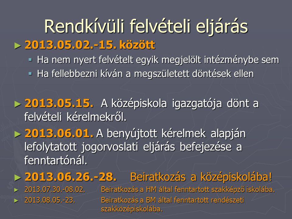 Rendkívüli felvételi eljárás ► 2013.05.02.-15. között  Ha nem nyert felvételt egyik megjelölt intézménybe sem  Ha fellebbezni kíván a megszületett d