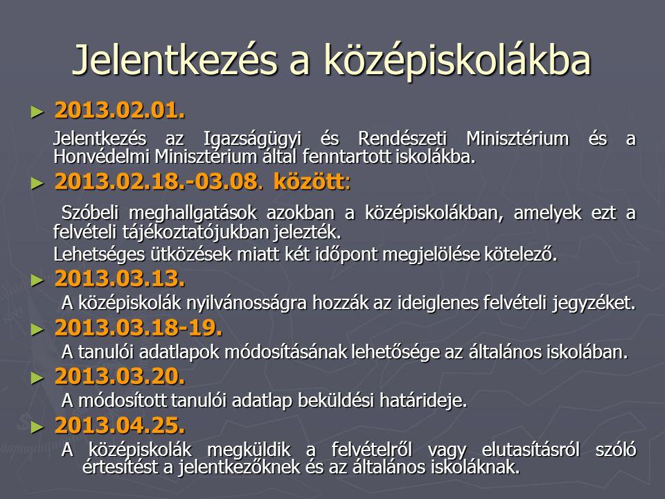 Jelentkezés a középiskolákba ► 2013.02.01. Jelentkezés az Igazságügyi és Rendészeti Minisztérium és a Honvédelmi Minisztérium által fenntartott iskolá