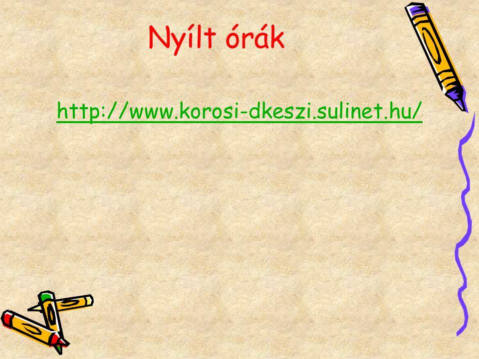Nyílt órák http://www.korosi-dkeszi.sulinet.hu/