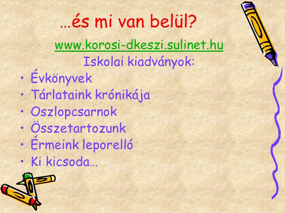 www.korosi-dkeszi.sulinet.hu Iskolai kiadványok: Évkönyvek Tárlataink krónikája Oszlopcsarnok Összetartozunk Érmeink leporelló Ki kicsoda…