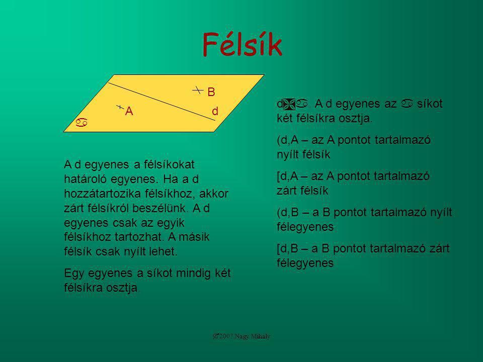  2007.Nagy Mihály Félsík  A B d d . A d egyenes az  síkot két félsíkra osztja. (d,A – az A pontot tartalmazó nyílt félsík [d,A – az A pontot tart