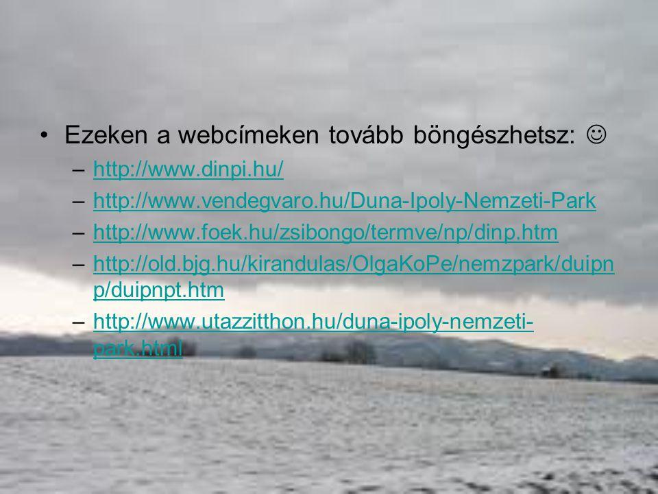 Ezeken a webcímeken tovább böngészhetsz: –http://www.dinpi.hu/http://www.dinpi.hu/ –http://www.vendegvaro.hu/Duna-Ipoly-Nemzeti-Parkhttp://www.vendegv