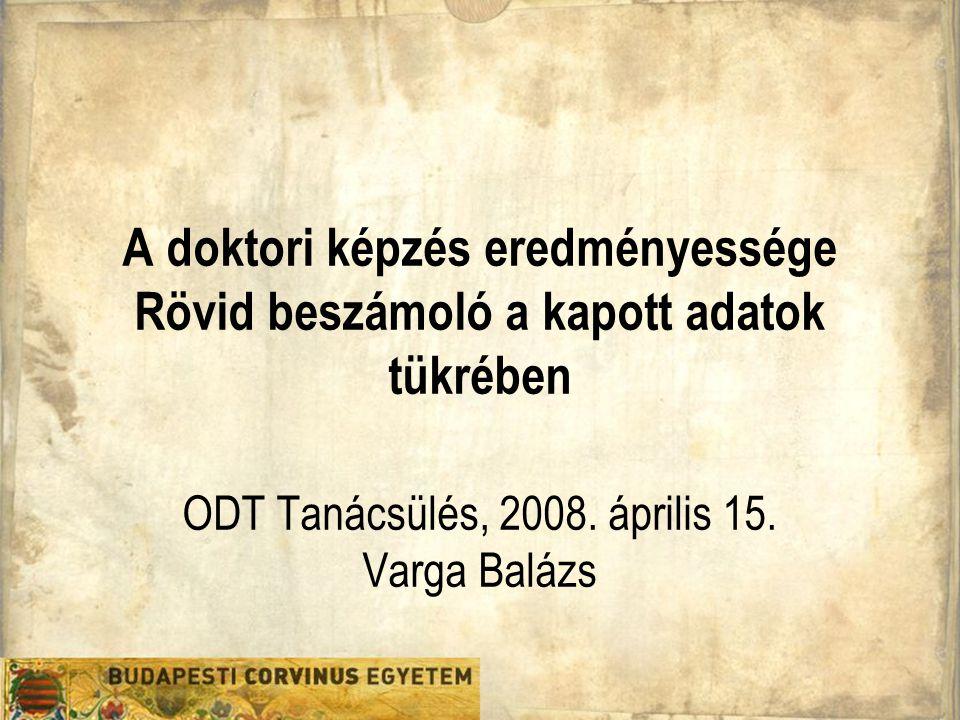 ODT Tanácsülés, 2008. április 15. Varga Balázs A doktori képzés eredményesége 2 A nyers adatok